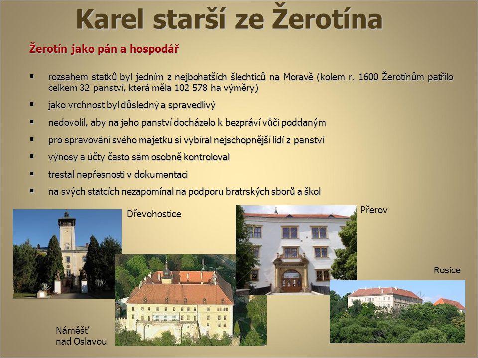 Karel starší ze Žerotína Žerotín jako pán a hospodář  rozsahem statků byl jedním z nejbohatších šlechticů na Moravě (kolem r. 1600 Žerotínům patřilo