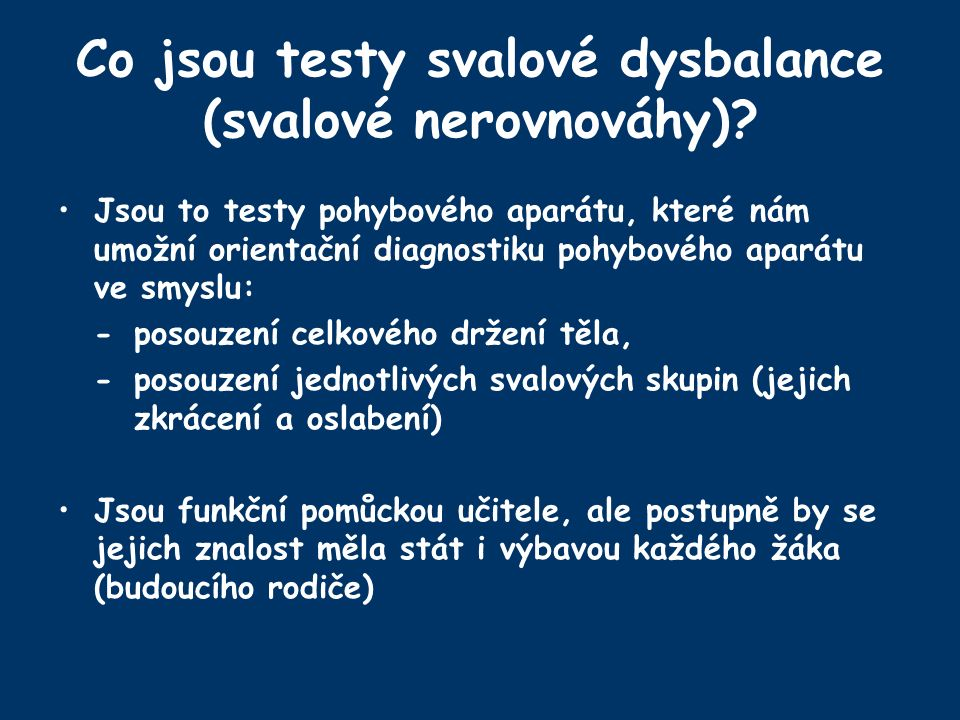 Co jsou testy svalové dysbalance (svalové nerovnováhy)? Jsou to testy pohybového aparátu, které nám umožní orientační diagnostiku pohybového aparátu v