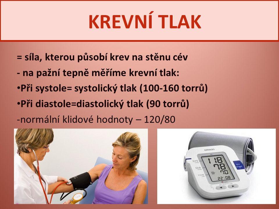 = síla, kterou působí krev na stěnu cév - na pažní tepně měříme krevní tlak: Při systole= systolický tlak (100-160 torrů) Při diastole=diastolický tla