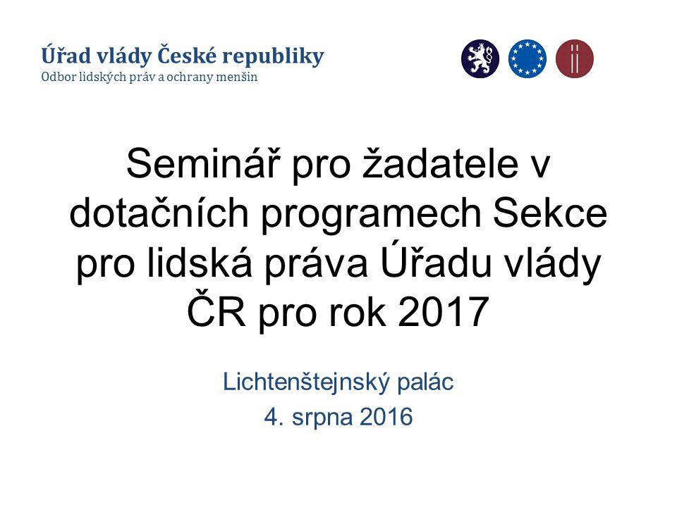 Seminář pro žadatele v dotačních programech Sekce pro lidská práva Úřadu vlády ČR pro rok 2017 Lichtenštejnský palác 4.