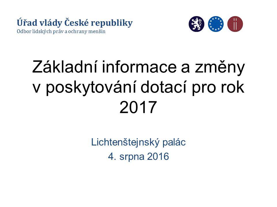 Základní informace a změny v poskytování dotací pro rok 2017 Lichtenštejnský palác 4. srpna 2016 Úřad vlády České republiky Odbor lidských práv a ochr