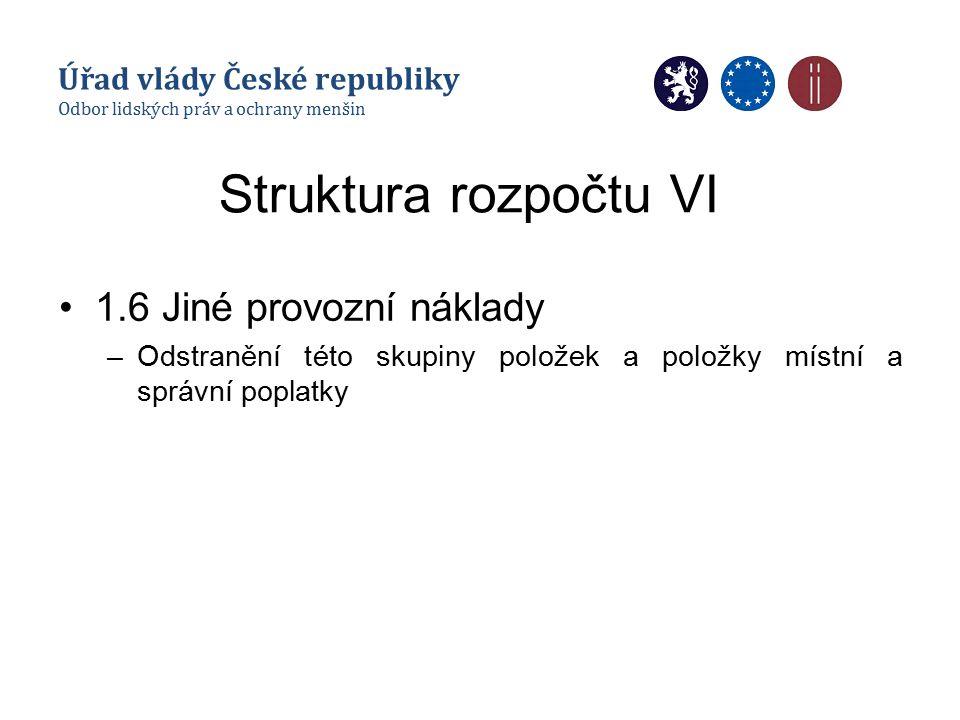 Struktura rozpočtu VI 1.6 Jiné provozní náklady –Odstranění této skupiny položek a položky místní a správní poplatky Úřad vlády České republiky Odbor