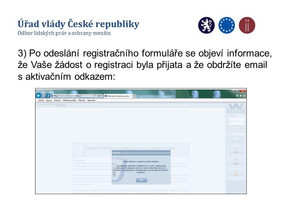 3) Po odeslání registračního formuláře se objeví informace, že Vaše žádost o registraci byla přijata a že obdržíte email s aktivačním odkazem: Úřad vlády České republiky Odbor lidských práv a ochrany menšin
