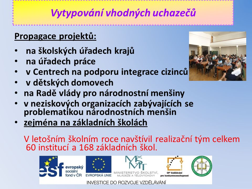 Propagace projektů: na školských úřadech krajů na úřadech práce v Centrech na podporu integrace cizinců v dětských domovech na Radě vlády pro národnos