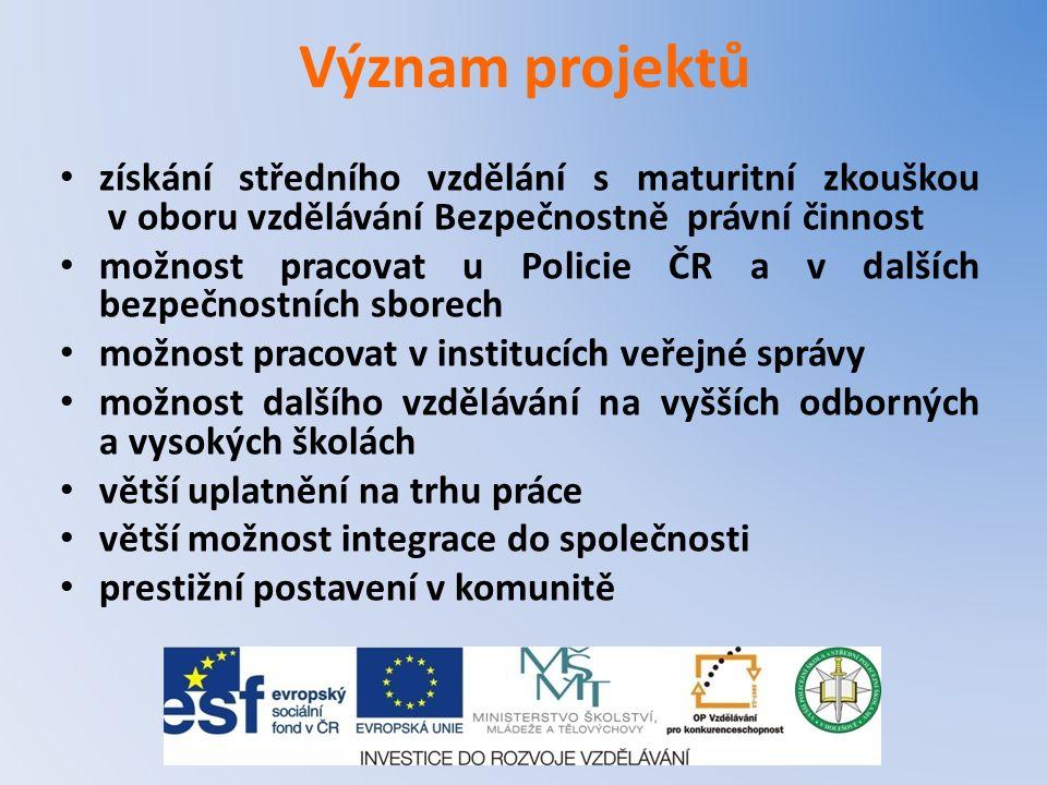Význam projektů získání středního vzdělání s maturitní zkouškou v oboru vzdělávání Bezpečnostně právní činnost možnost pracovat u Policie ČR a v další