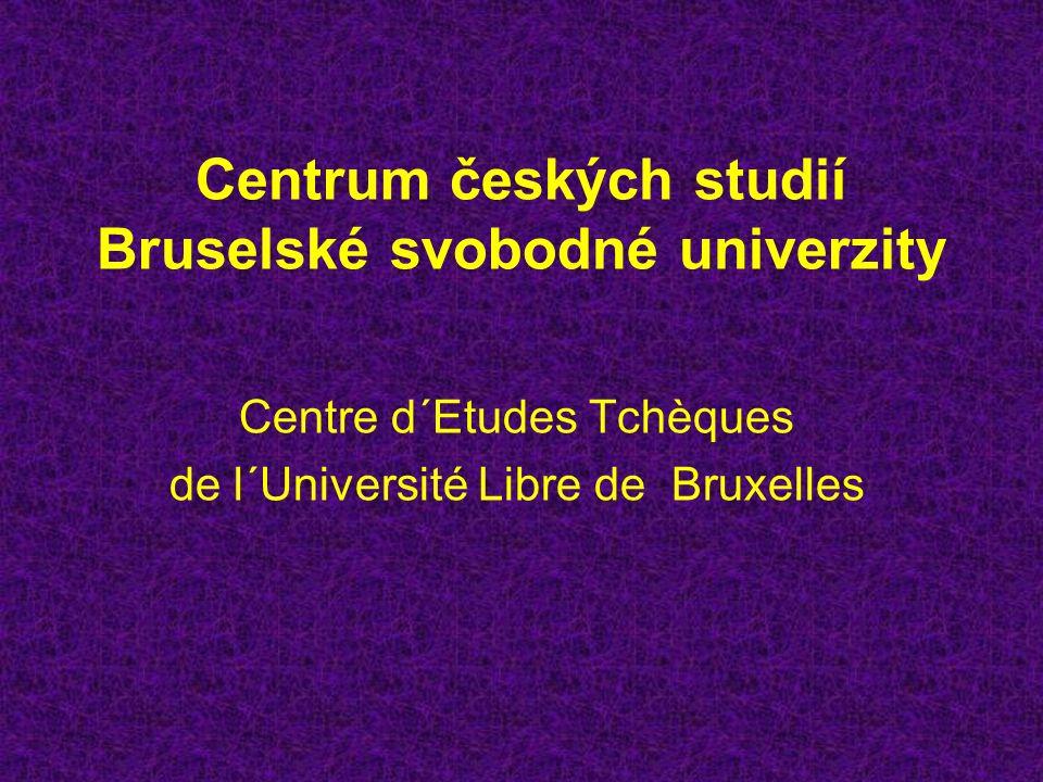 Centrum českých studií Bruselské svobodné univerzity Centre d´Etudes Tchèques de l´Université Libre de Bruxelles