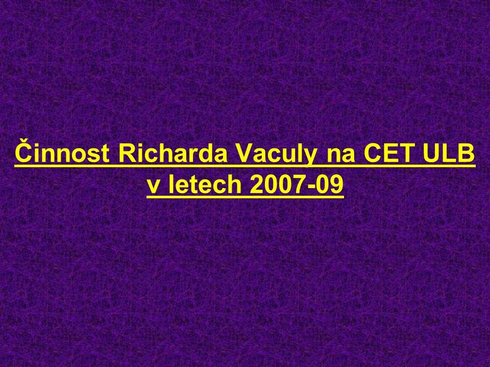 Činnost Richarda Vaculy na CET ULB v letech 2007-09
