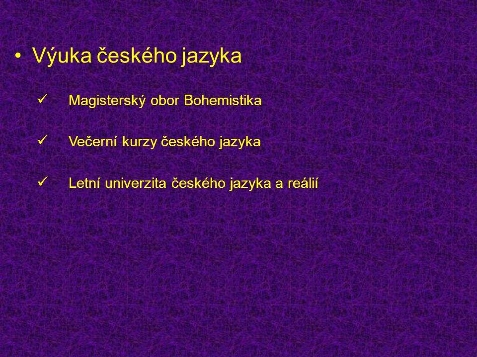 Výuka českého jazyka Magisterský obor Bohemistika Večerní kurzy českého jazyka Letní univerzita českého jazyka a reálií