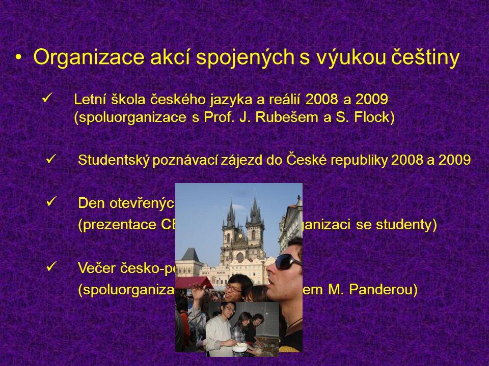 Organizace akcí spojených s výukou češtiny Studentský poznávací zájezd do České republiky 2008 a 2009 Večer česko-polské gastronomie (spoluorganizace s polským lektorem M.