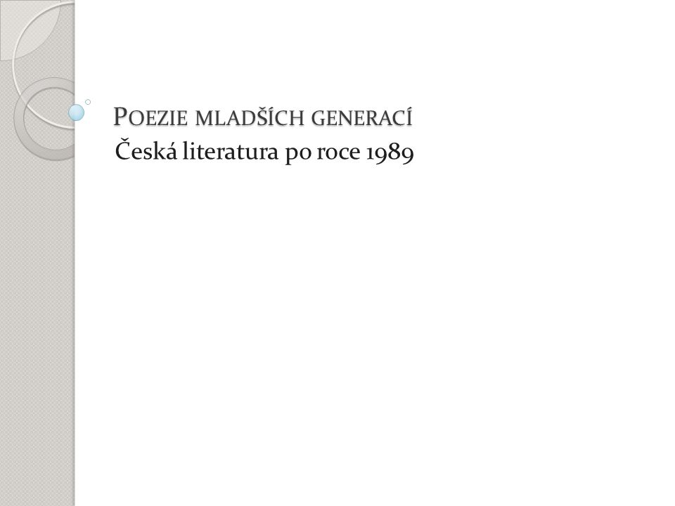 P OEZIE MLADŠÍCH GENERACÍ Česká literatura po roce 1989