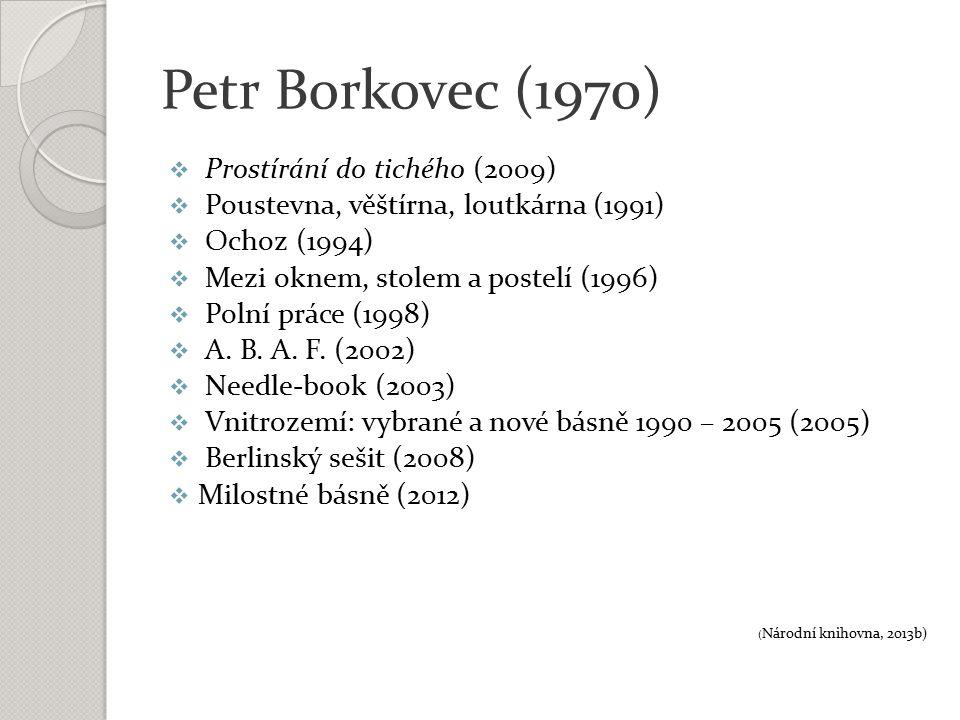 Petr Borkovec (1970)  Prostírání do tichého (2009)  Poustevna, věštírna, loutkárna (1991)  Ochoz (1994)  Mezi oknem, stolem a postelí (1996)  Pol
