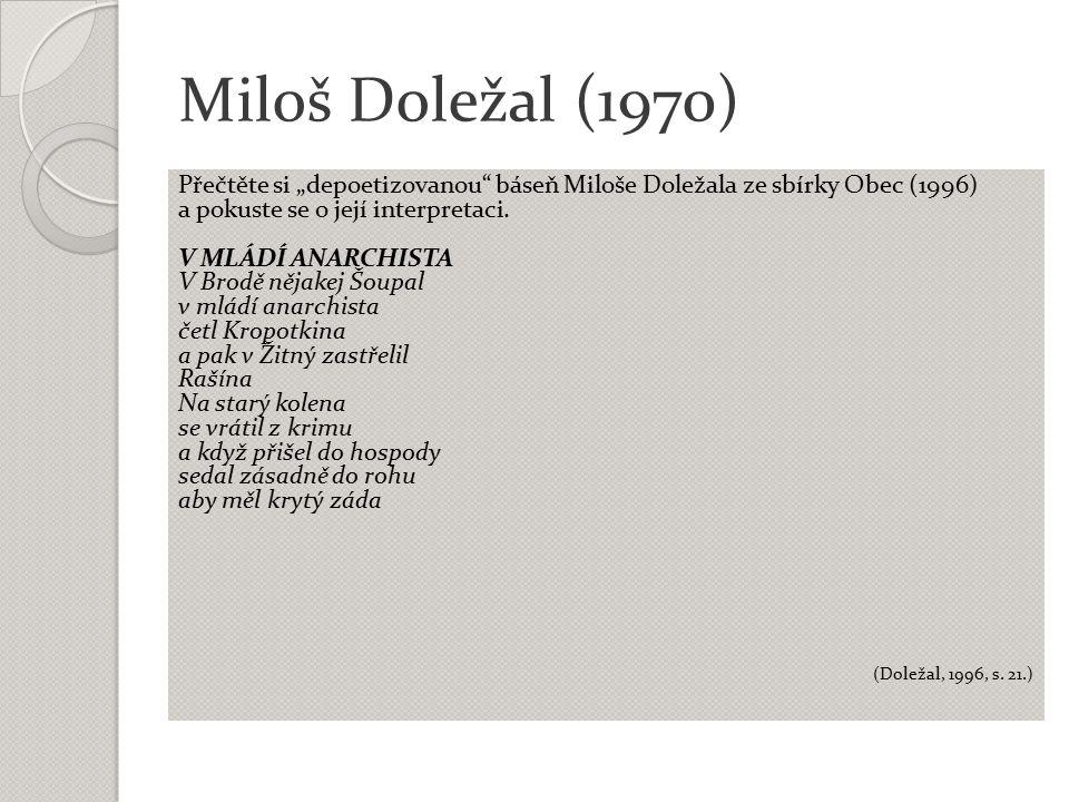 """Miloš Doležal (1970) Přečtěte si """"depoetizovanou"""" báseň Miloše Doležala ze sbírky Obec (1996) a pokuste se o její interpretaci. V MLÁDÍ ANARCHISTA V B"""