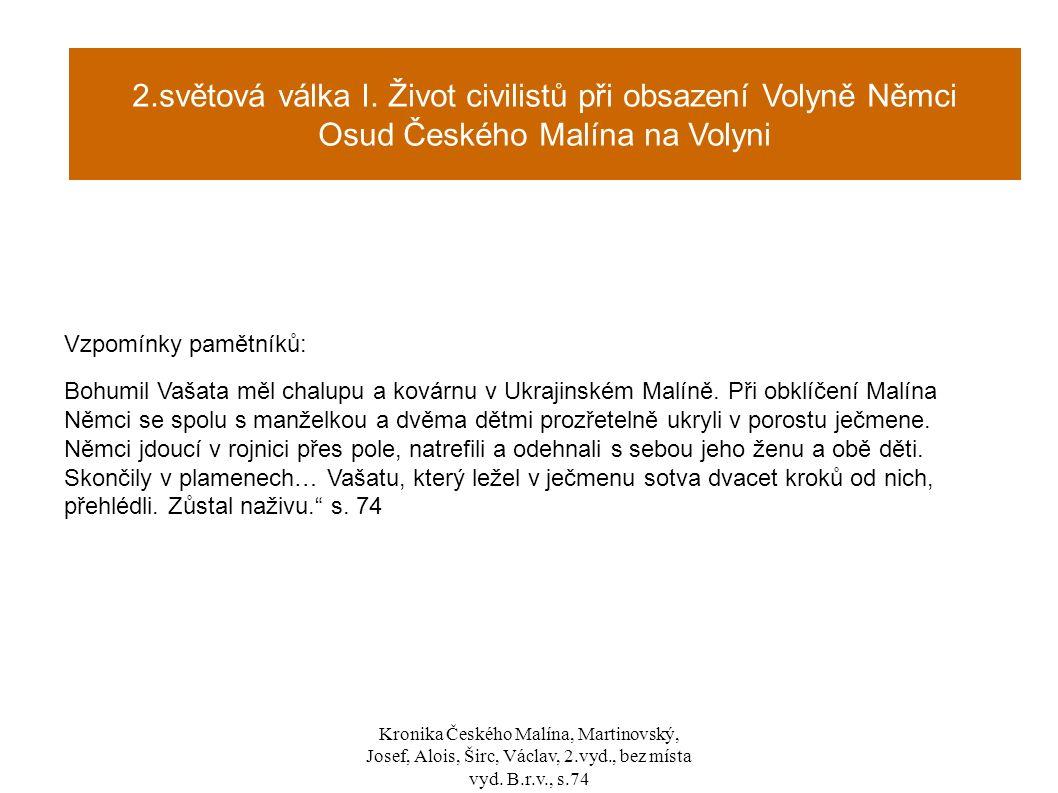 . Vzpomínky pamětníků: Bohumil Vašata měl chalupu a kovárnu v Ukrajinském Malíně. Při obklíčení Malína Němci se spolu s manželkou a dvěma dětmi prozře