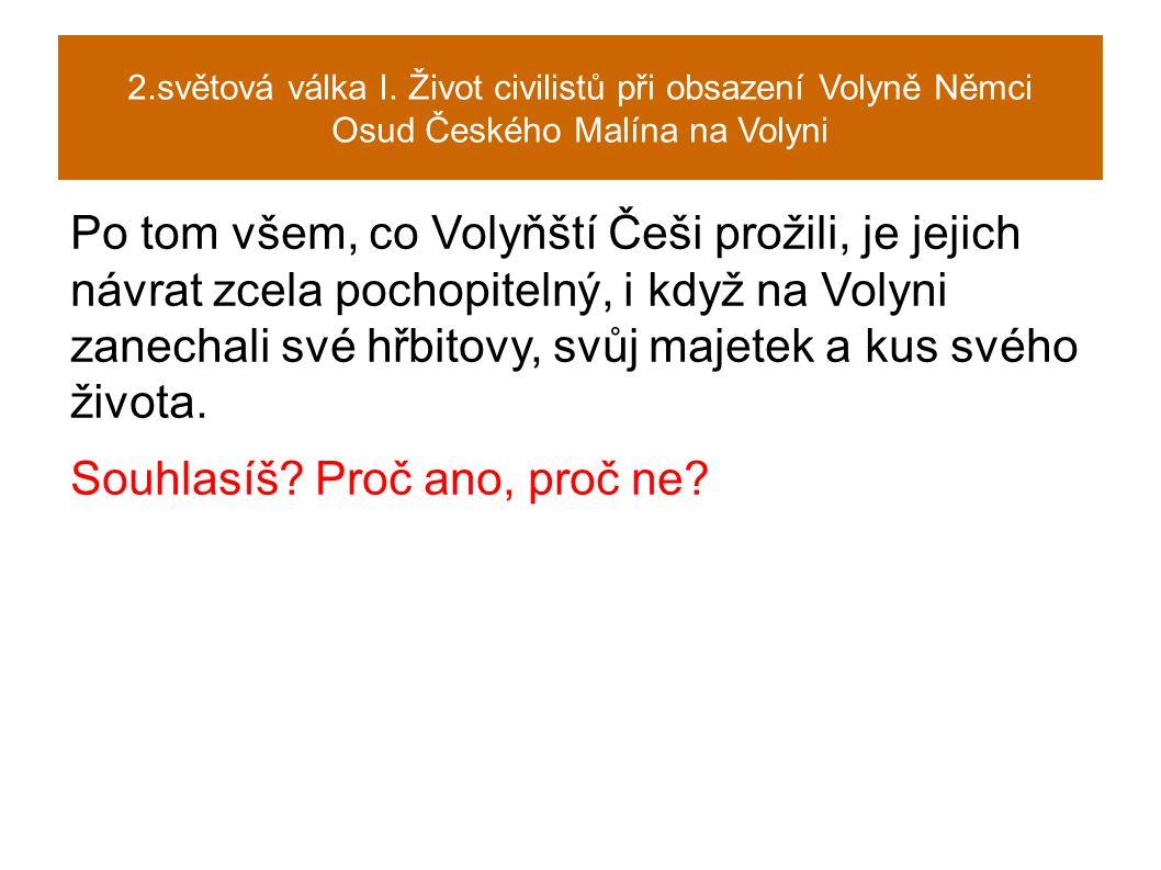 Po tom všem, co Volyňští Češi prožili, je jejich návrat zcela pochopitelný, i když na Volyni zanechali své hřbitovy, svůj majetek a kus svého života.