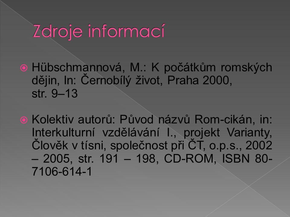 Hübschmannová, M.: K počátkům romských dějin, In: Černobílý život, Praha 2000, str.