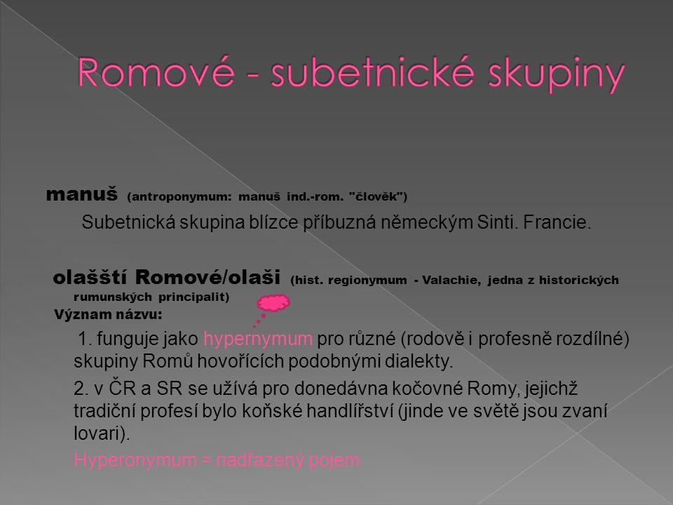 manuš (antroponymum: manuš ind.-rom. člověk ) Subetnická skupina blízce příbuzná německým Sinti.