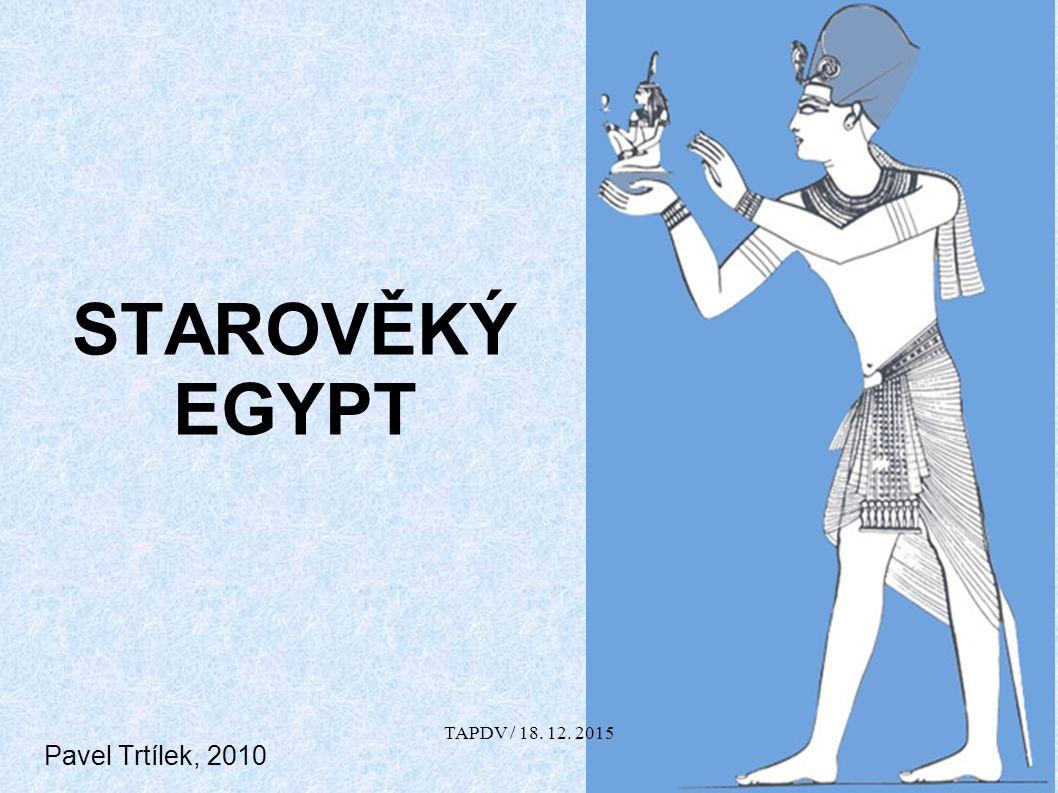 STAROVĚKÝ EGYPT Pavel Trtílek, 2010 TAPDV / 18. 12. 2015