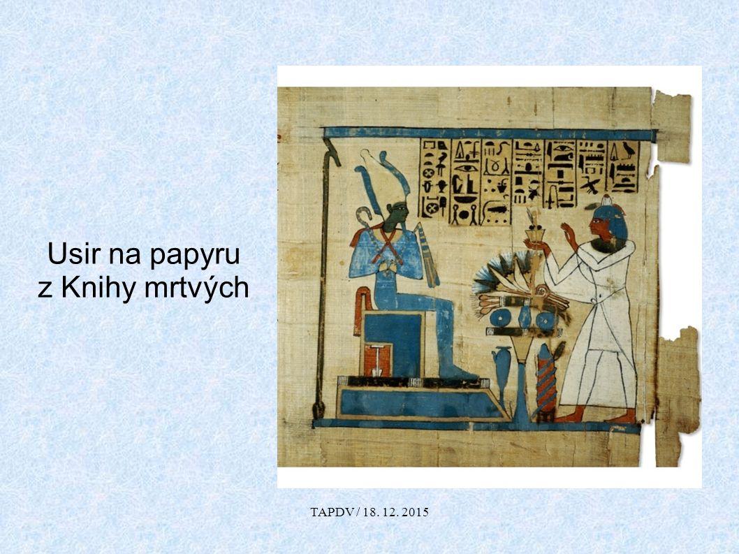 Usir na papyru z Knihy mrtvých TAPDV / 18. 12. 2015