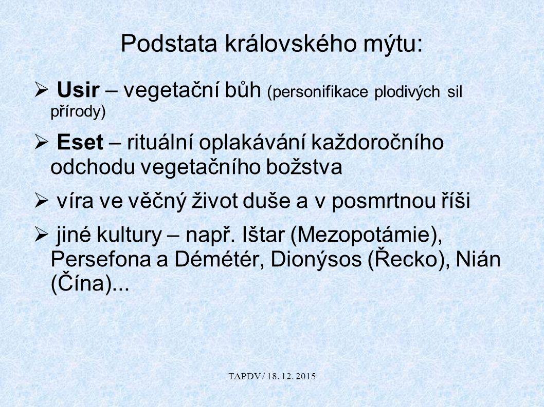 Podstata královského mýtu:  Usir – vegetační bůh (personifikace plodivých sil přírody)  Eset – rituální oplakávání každoročního odchodu vegetačního
