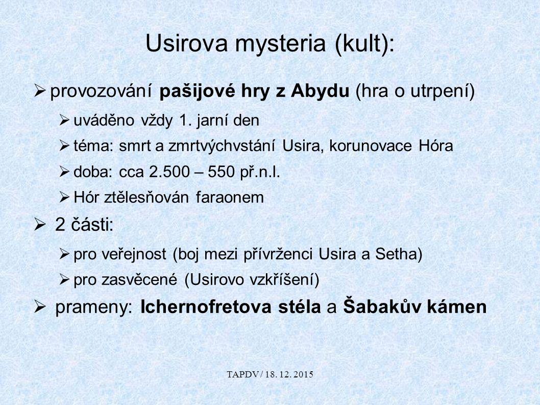 Usirova mysteria (kult):  provozování pašijové hry z Abydu (hra o utrpení)  uváděno vždy 1. jarní den  téma: smrt a zmrtvýchvstání Usira, korunovac