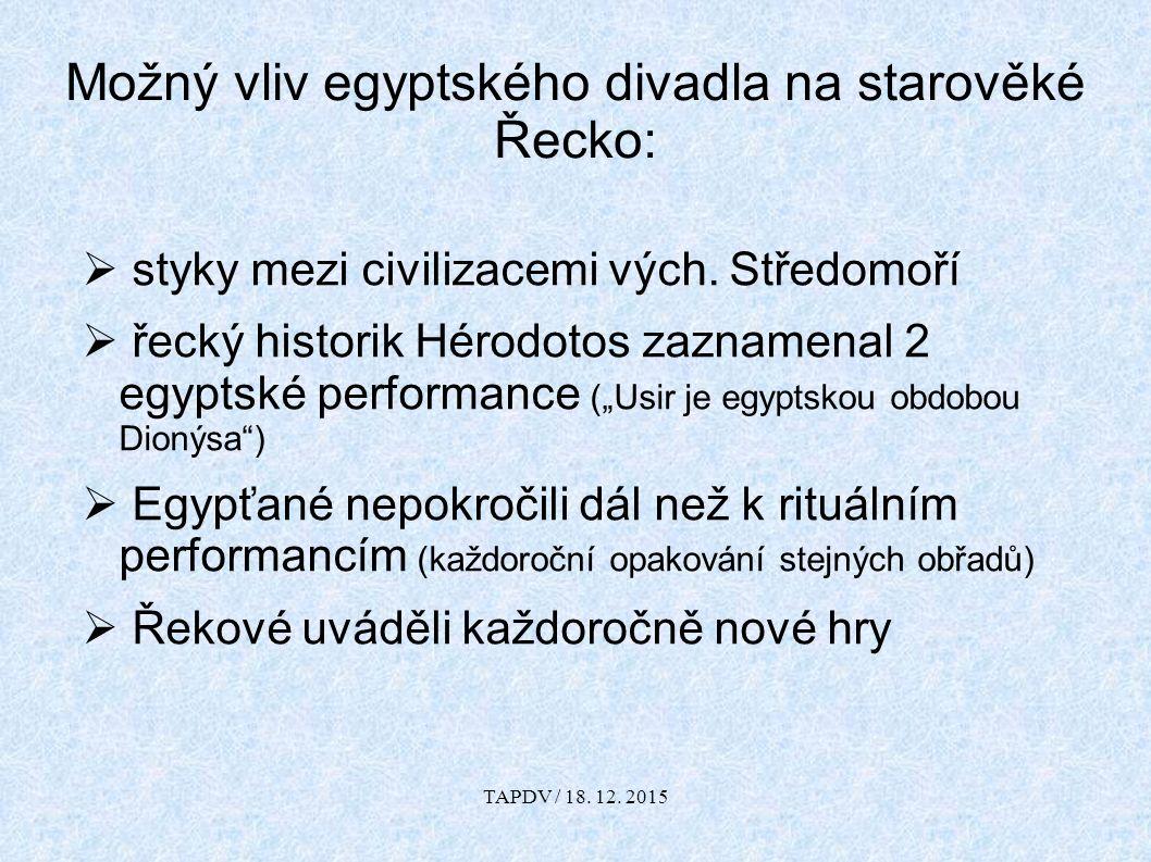 Možný vliv egyptského divadla na starověké Řecko:  styky mezi civilizacemi vých. Středomoří  řecký historik Hérodotos zaznamenal 2 egyptské performa