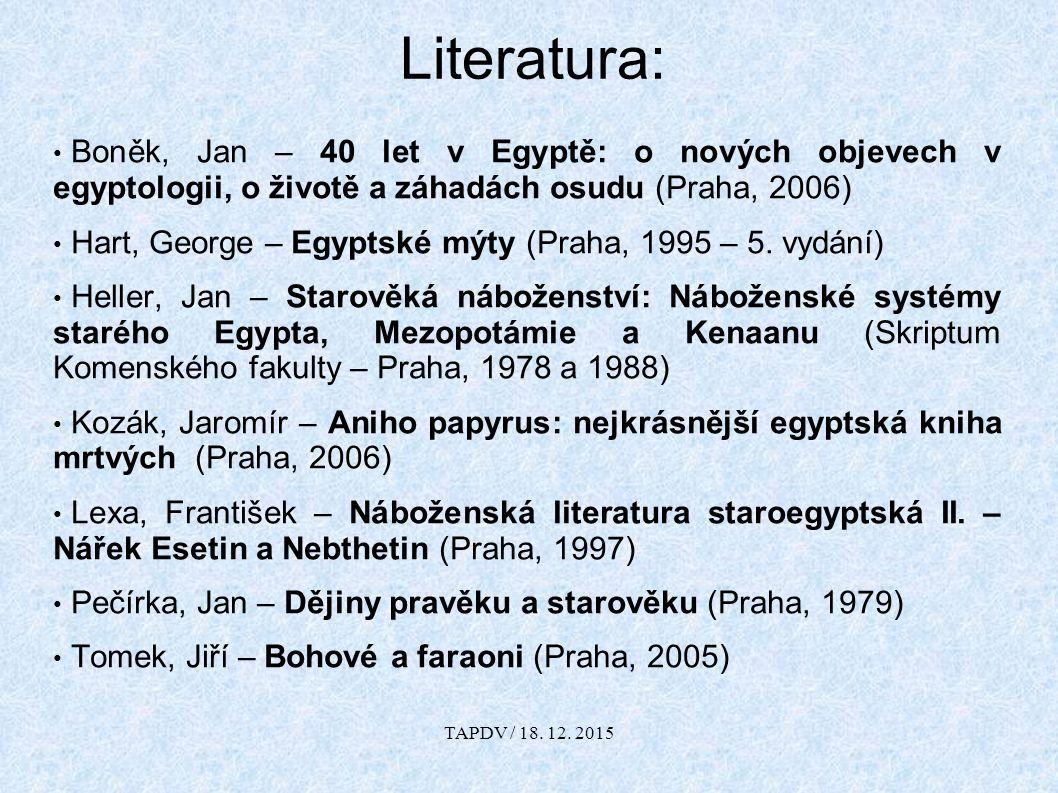 Literatura: Boněk, Jan – 40 let v Egyptě: o nových objevech v egyptologii, o životě a záhadách osudu (Praha, 2006) Hart, George – Egyptské mýty (Praha, 1995 – 5.