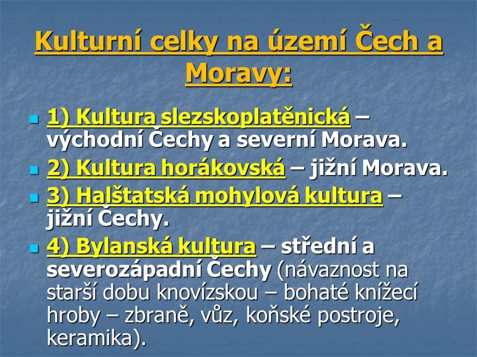 Kulturní celky na území Čech a Moravy: 1) Kultura slezskoplatěnická – východní Čechy a severní Morava.