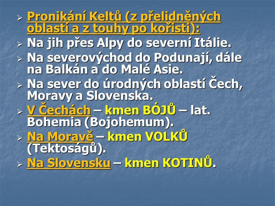  Pronikání Keltů (z přelidněných oblastí a z touhy po kořisti):  Na jih přes Alpy do severní Itálie.