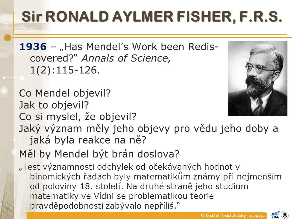 © Institut biostatistiky a analýz Sir RONALD AYLMER FISHER, F.R.S.