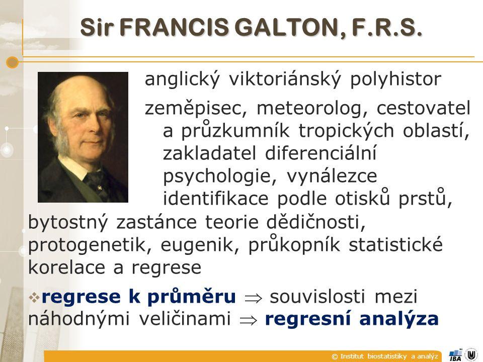 © Institut biostatistiky a analýz Sir RONALD AYLMER FISHER, F.R.S.