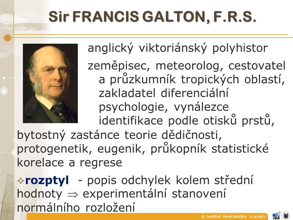 © Institut biostatistiky a analýz Sir FRANCIS GALTON, F.R.S. anglický viktoriánský polyhistor zeměpisec, meteorolog, cestovatel a průzkumník tropickýc