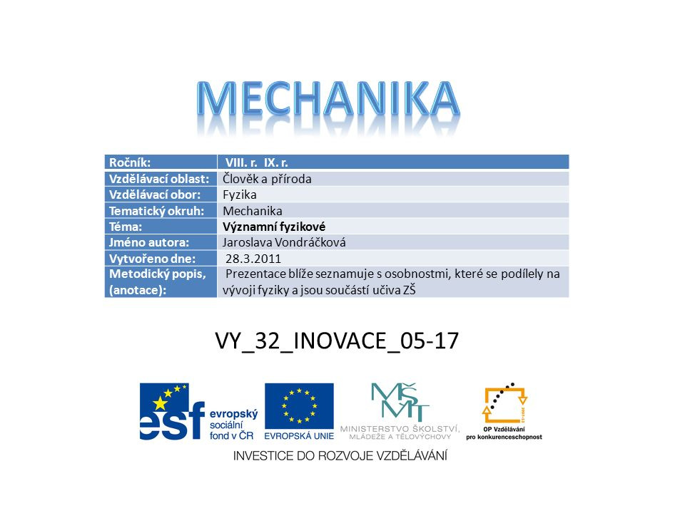 VY_32_INOVACE_05-17 Ročník: VIII. r. IX. r. Vzdělávací oblast:Člověk a příroda Vzdělávací obor:Fyzika Tematický okruh:Mechanika Téma:Významní fyzikové