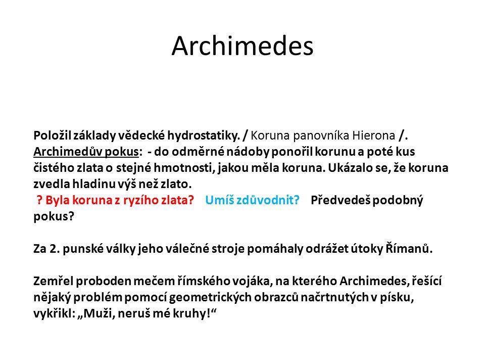 Archimedes Položil základy vědecké hydrostatiky. / Koruna panovníka Hierona /. Archimedův pokus: - do odměrné nádoby ponořil korunu a poté kus čistého