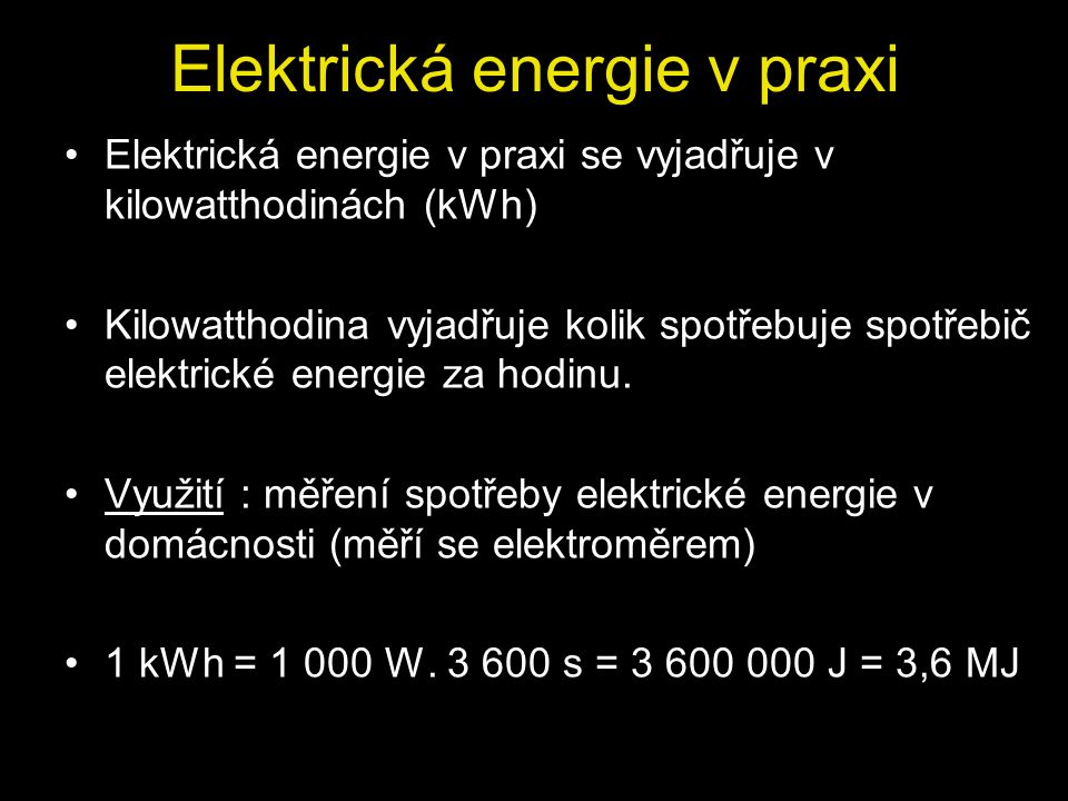 Elektrická energie v praxi Elektrická energie v praxi se vyjadřuje v kilowatthodinách (kWh) Kilowatthodina vyjadřuje kolik spotřebuje spotřebič elektrické energie za hodinu.