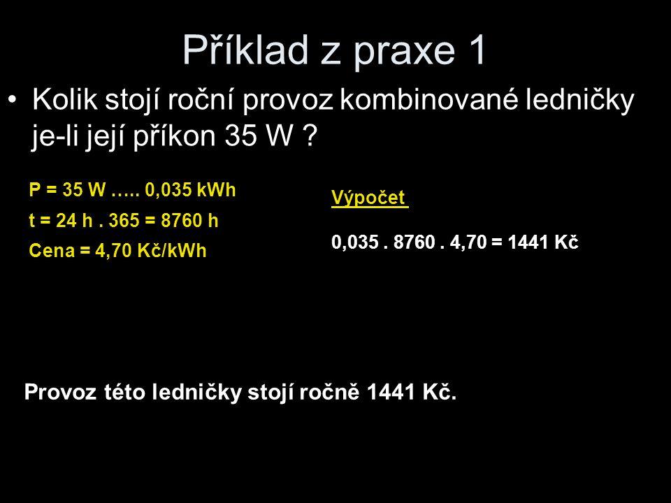 Příklad z praxe 2 Kolik stojí roční provoz počítače je-li v provozu 8 h denně, je li jeho příkon 300 W P = 300 W …..