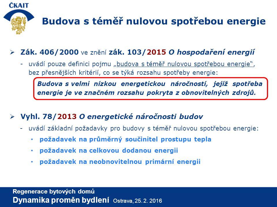 """ Zák. 406/2000 ve znění zák. 103/2015 O hospodaření energií -uvádí pouze definici pojmu """"budova s téměř nulovou spotřebou energie"""", bez přesnějších k"""