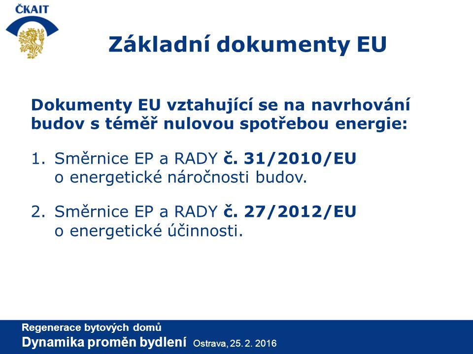 Základní dokumenty EU Dokumenty EU vztahující se na navrhování budov s téměř nulovou spotřebou energie: 1.Směrnice EP a RADY č. 31/2010/EU o energetic
