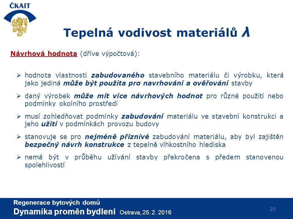 20 Návrhová hodnota (dříve výpočtová):  hodnota vlastnosti zabudovaného stavebního materiálu či výrobku, která jako jediná může být použita pro navrh