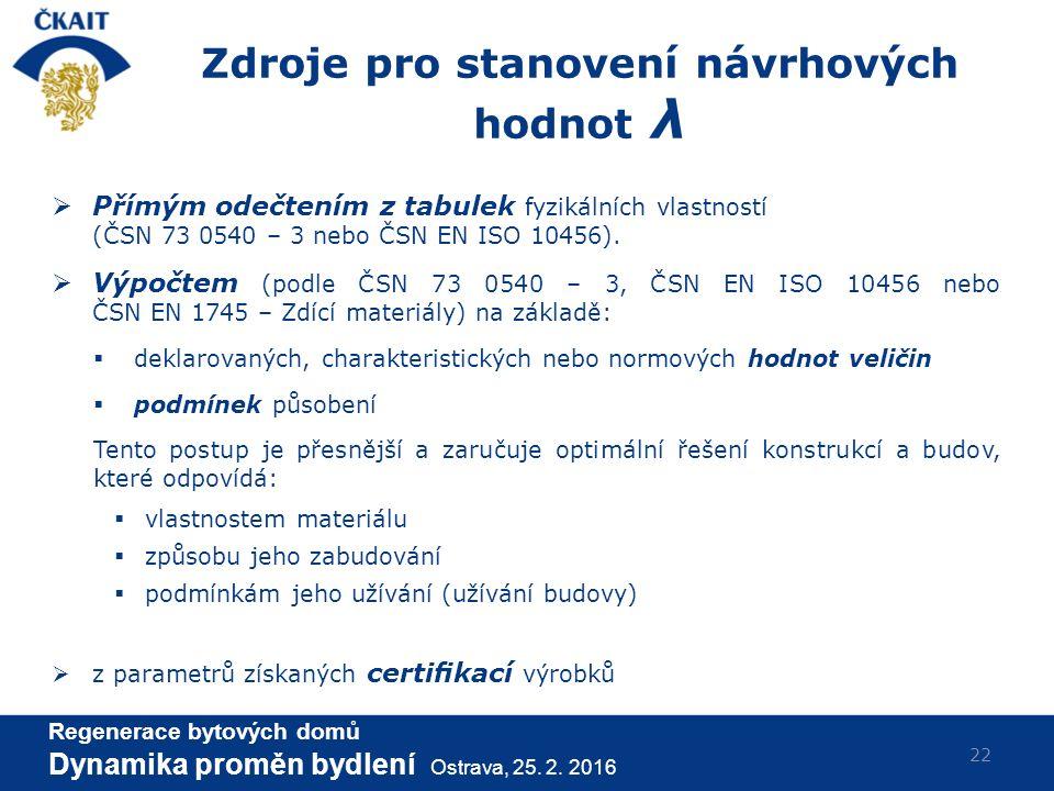 22  Přímým odečtením z tabulek fyzikálních vlastností (ČSN 73 0540 – 3 nebo ČSN EN ISO 10456).  Výpočtem (podle ČSN 73 0540 – 3, ČSN EN ISO 10456 ne
