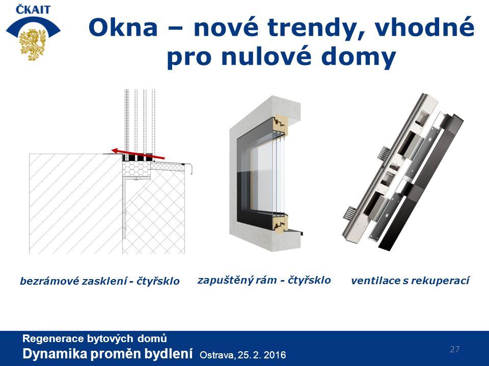 Okna – nové trendy, vhodné pro nulové domy 27 bezrámové zasklení - čtyřsklo zapuštěný rám - čtyřsklo ventilace s rekuperací Regenerace bytových domů D