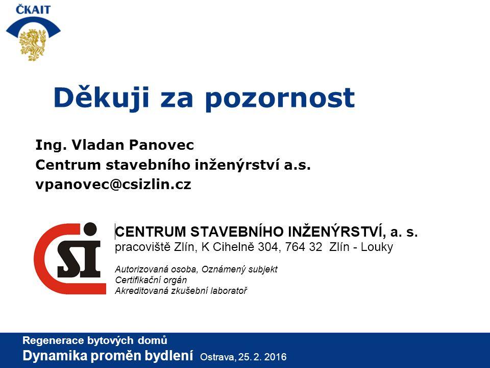 Děkuji za pozornost Ing. Vladan Panovec Centrum stavebního inženýrství a.s.