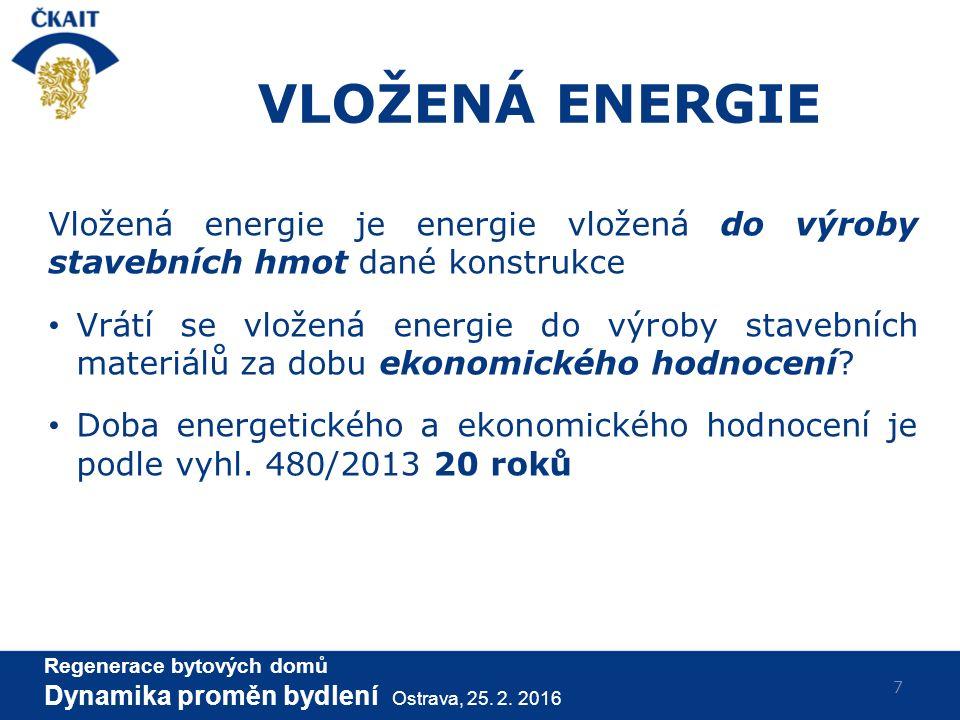 VLOŽENÁ ENERGIE Vložená energie je energie vložená do výroby stavebních hmot dané konstrukce Vrátí se vložená energie do výroby stavebních materiálů za dobu ekonomického hodnocení.