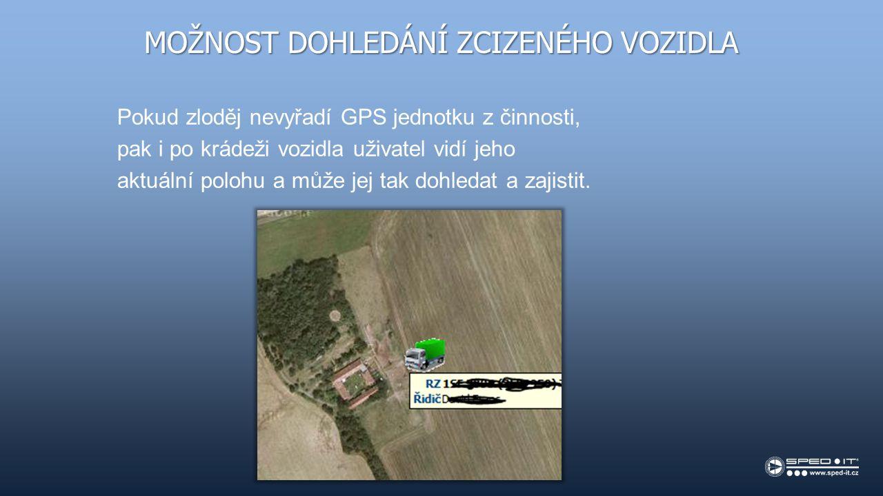 MOŽNOST DOHLEDÁNÍ ZCIZENÉHO VOZIDLA Pokud zloděj nevyřadí GPS jednotku z činnosti, pak i po krádeži vozidla uživatel vidí jeho aktuální polohu a může jej tak dohledat a zajistit.