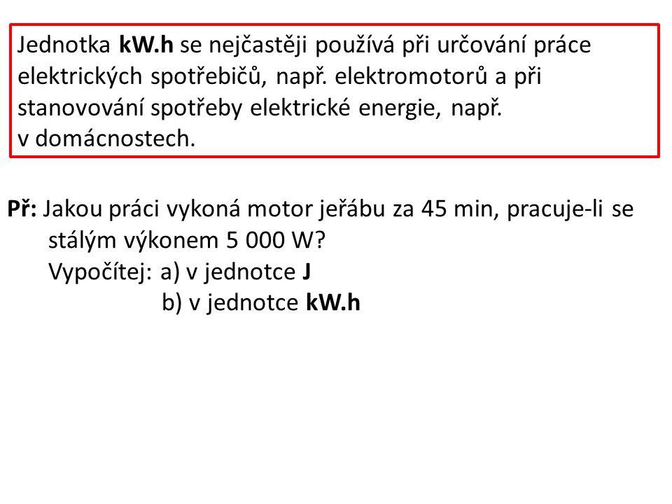 Jednotka kW.h se nejčastěji používá při určování práce elektrických spotřebičů, např. elektromotorů a při stanovování spotřeby elektrické energie, nap