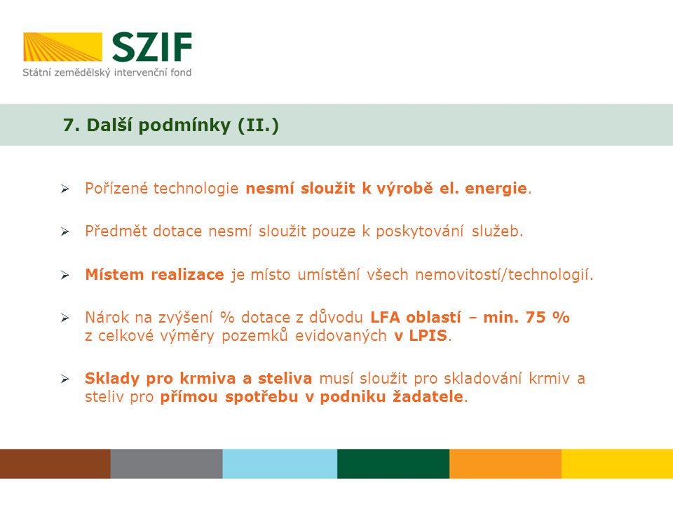 7. Další podmínky (II.)  Pořízené technologie nesmí sloužit k výrobě el.