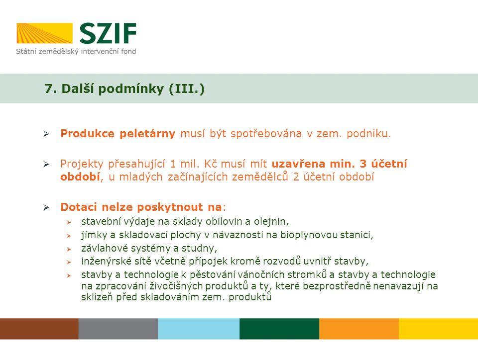 7. Další podmínky (III.)  Produkce peletárny musí být spotřebována v zem.
