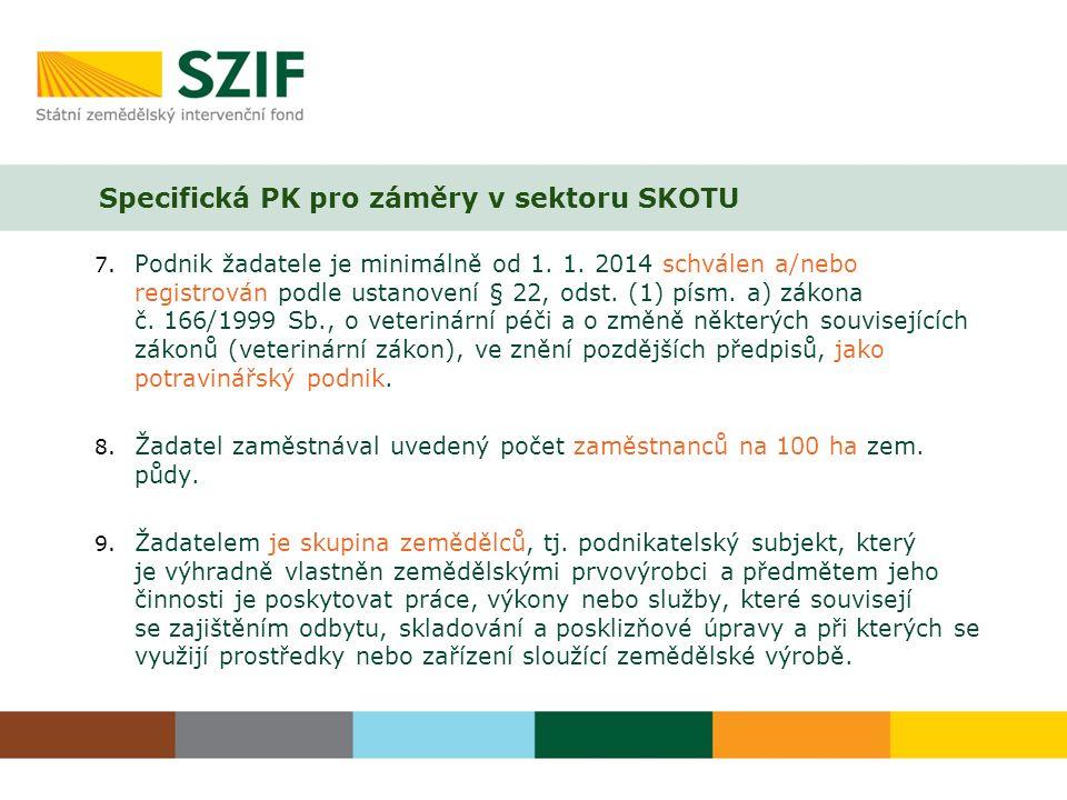 Specifická PK pro záměry v sektoru SKOTU 7. Podnik žadatele je minimálně od 1.