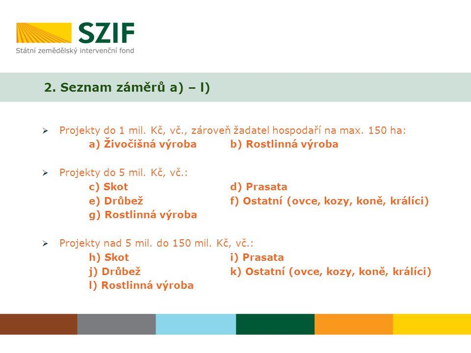 2. Seznam záměrů a) – l)  Projekty do 1 mil. Kč, vč., zároveň žadatel hospodaří na max.