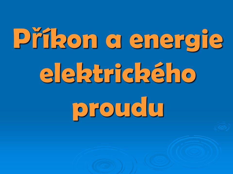 P ř íkon a energie elektrického proudu