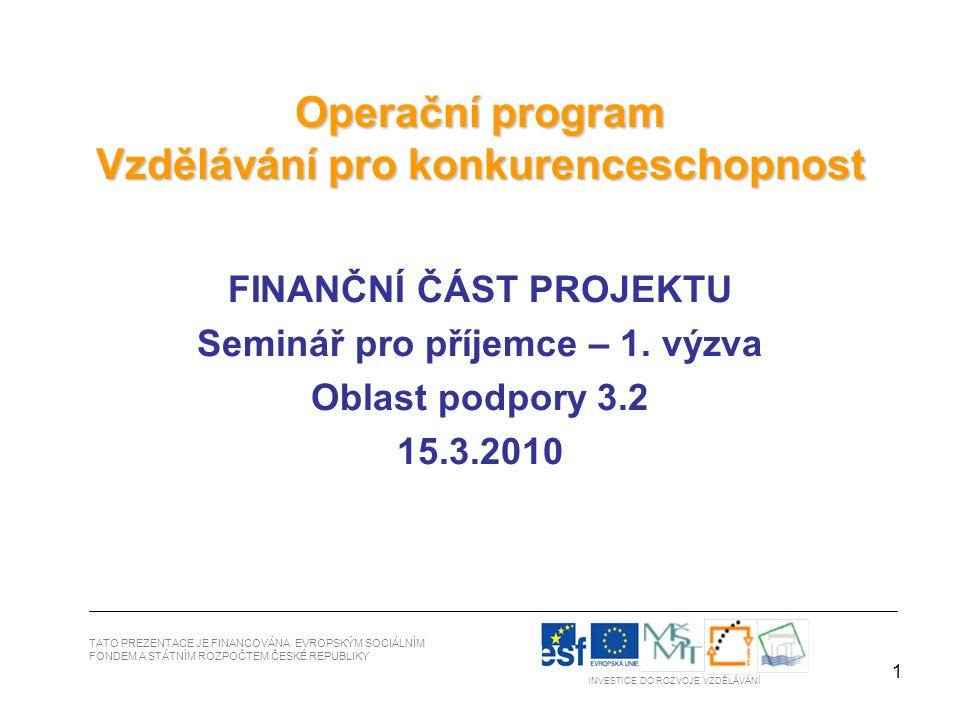 12 TATO PREZENTACE JE FINANCOVÁNA EVROPSKÝM SOCIÁLNÍM FONDEM A STÁTNÍM ROZPOČTEM ČESKÉ REPUBLIKY INVESTICE DO ROZVOJE VZDĚLÁVÁNÍ Nepodstatné změny rozpočtu Nepodstatné změny rozpočtu (bez souhlasu poskytovatele) přesun v rámci jedné kapitoly rozpočtu mezi kapitolami do výše 15 % (původního objemu kapitoly, z níž jsou finanční prostředky přesouvány) vytvoření nové položky, případně její zrušení (nesmí znamenat začátek nové klíčové aktivity nebo ukončení stávající klíčové aktivity) Omezení v provádění nepodstatných změn u Kapitoly č.